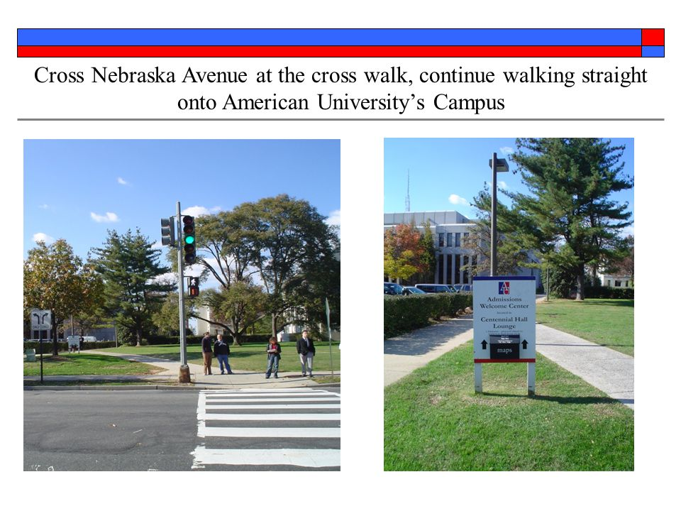 Cross Nebraska Avenue at the cross walk, continue walking straight onto American University's Campus