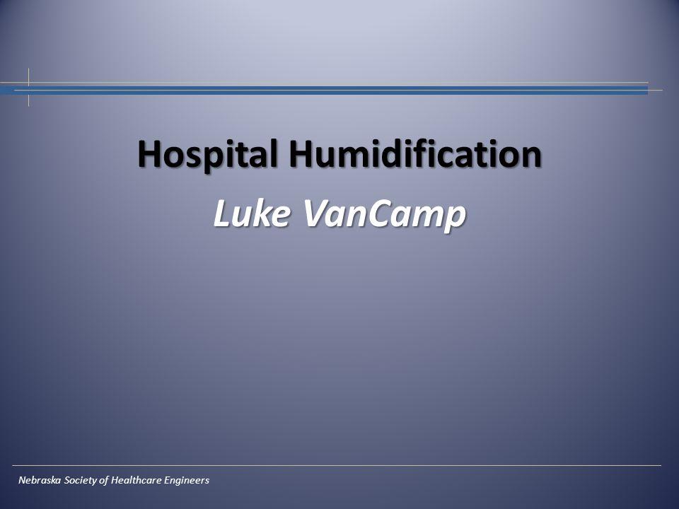 Hospital Humidification Luke VanCamp Nebraska Society of Healthcare Engineers