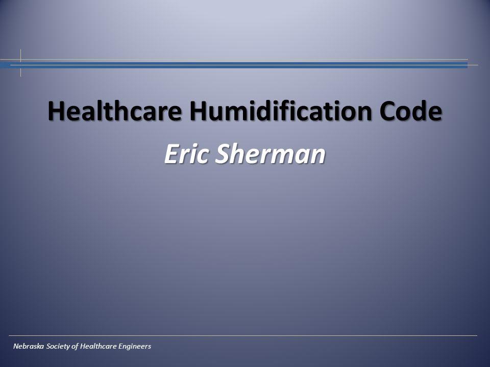 Healthcare Humidification Code Eric Sherman Nebraska Society of Healthcare Engineers