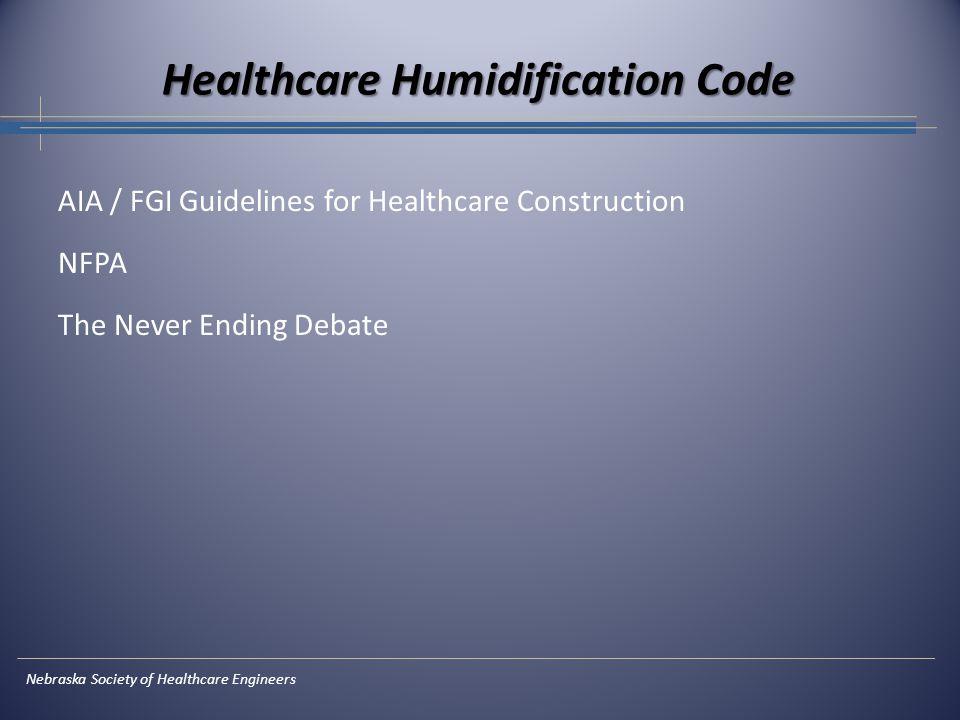 AIA / FGI Guidelines for Healthcare Construction NFPA The Never Ending Debate Nebraska Society of Healthcare Engineers Healthcare Humidification Code