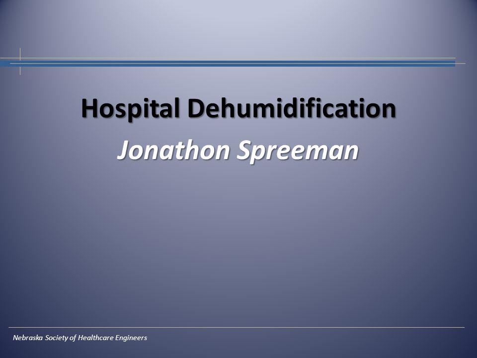 Hospital Dehumidification Jonathon Spreeman Nebraska Society of Healthcare Engineers
