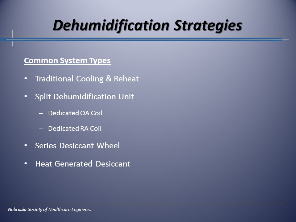 Dehumidification Strategies Common System Types Traditional Cooling & Reheat Split Dehumidification Unit – Dedicated OA Coil – Dedicated RA Coil Serie