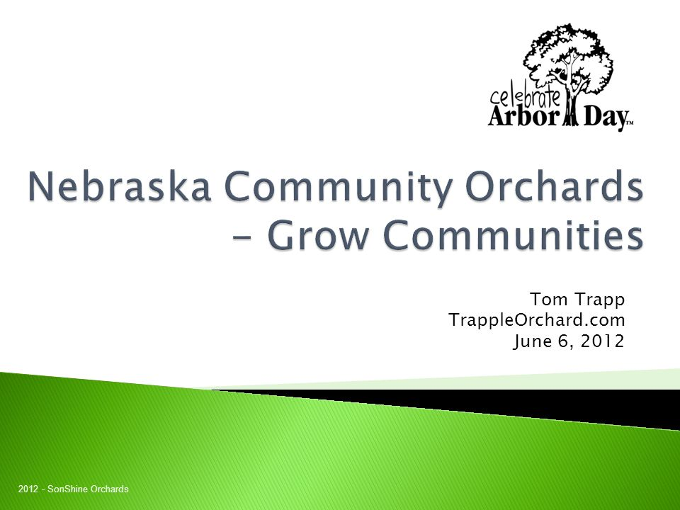  Nebraska has a proud history of apple production stemming from the 1800's  Arbor Day – Nebraska's Own  Renown Nebraska Orchards  Ideal Climate Chill, Rainfall, Soil, Varieties 2012 - SonShine Orchards