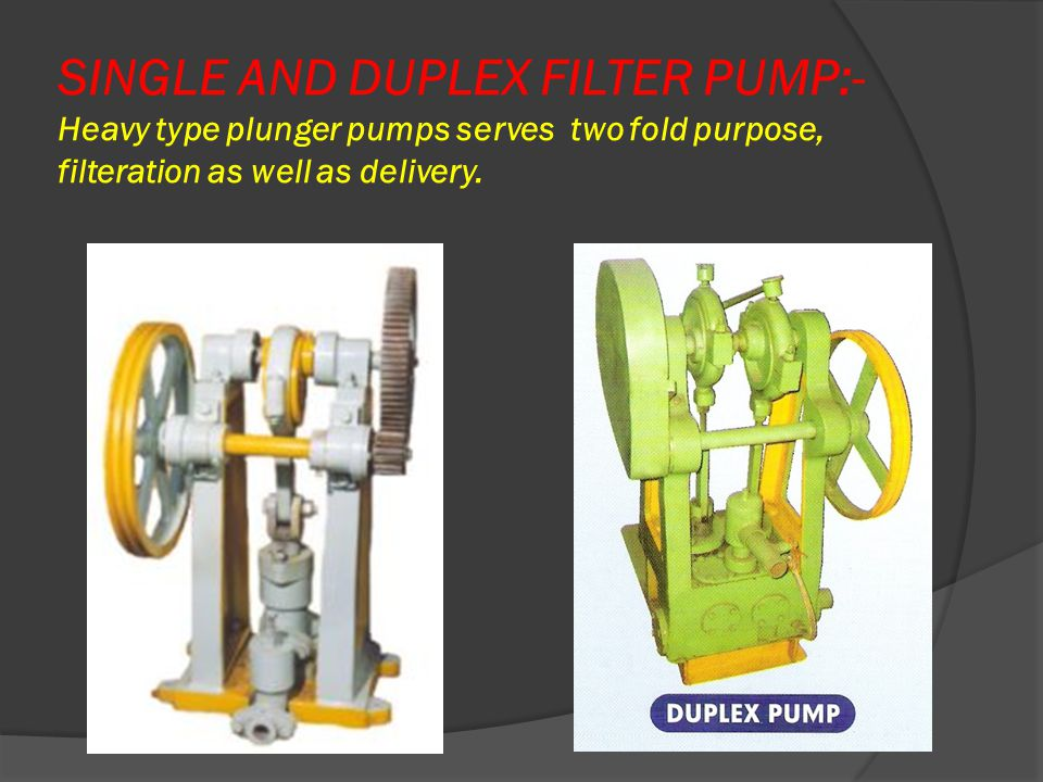 SINGLE AND DUPLEX FILTER PUMP:- Heavy type plunger pumps serves two fold purpose, filteration as well as delivery.
