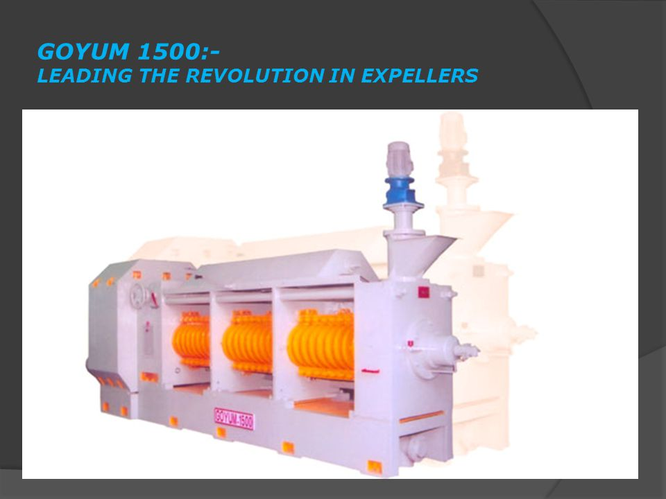 GOYUM 1500:- LEADING THE REVOLUTION IN EXPELLERS