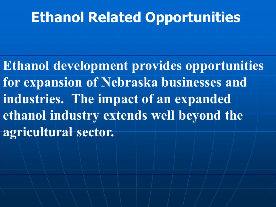 Ethanol development provides opportunities for expansion of Nebraska businesses and industries.