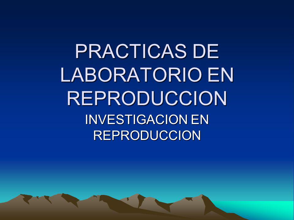 PRACTICAS DE LABORATORIO EN REPRODUCCION INVESTIGACION EN REPRODUCCION