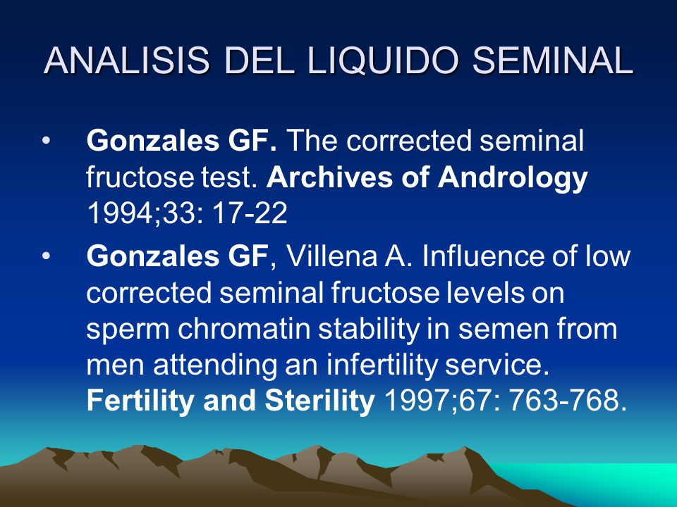 ANALISIS DEL LIQUIDO SEMINAL Gonzales GF. The corrected seminal fructose test. Archives of Andrology 1994;33: 17-22 Gonzales GF, Villena A. Influence