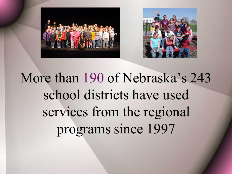 More than 190 of Nebraska's 243 school districts have used services from the regional programs since 1997