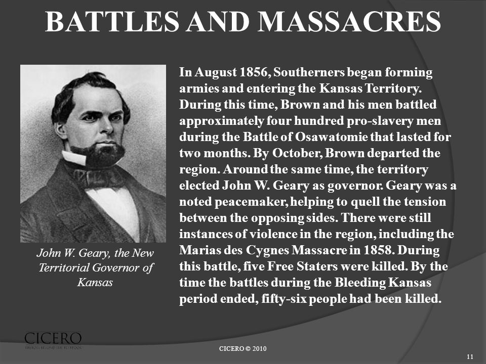 CICERO © 2010 11 BATTLES AND MASSACRES In August 1856, Southerners began forming armies and entering the Kansas Territory.