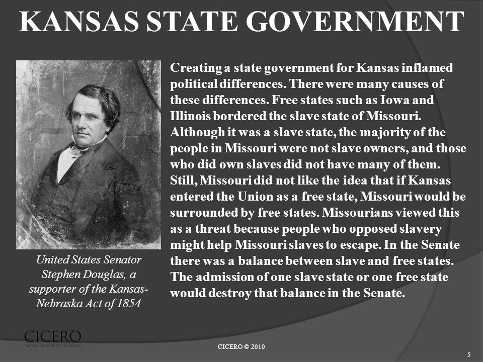 CICERO © 2010 5 KANSAS STATE GOVERNMENT Creating a state government for Kansas inflamed political differences.