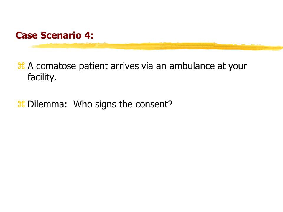 Case Scenario 4: zA comatose patient arrives via an ambulance at your facility.