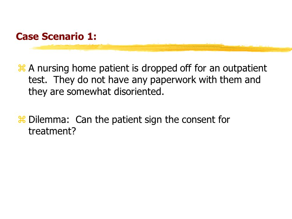 Case Scenario 1: zA nursing home patient is dropped off for an outpatient test.
