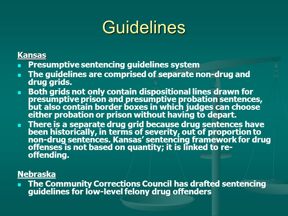 Guidelines Kansas Presumptive sentencing guidelines system The guidelines are comprised of separate non-drug and drug grids. Both grids not only conta