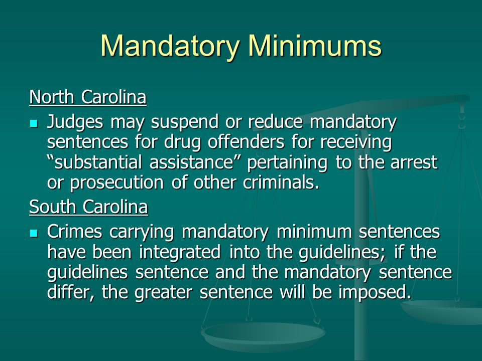 """Mandatory Minimums North Carolina Judges may suspend or reduce mandatory sentences for drug offenders for receiving """"substantial assistance"""" pertainin"""