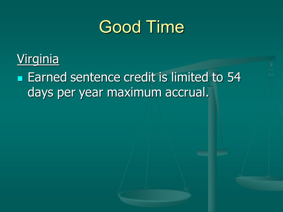 Good Time Virginia Earned sentence credit is limited to 54 days per year maximum accrual.