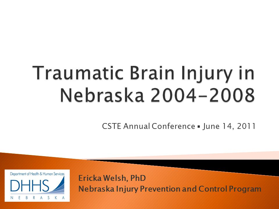 CSTE Annual Conference ▪ June 14, 2011 Ericka Welsh, PhD Nebraska Injury Prevention and Control Program