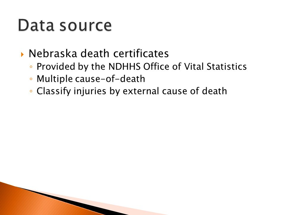  Nebraska death certificates ◦ Provided by the NDHHS Office of Vital Statistics ◦ Multiple cause-of-death ◦ Classify injuries by external cause of death