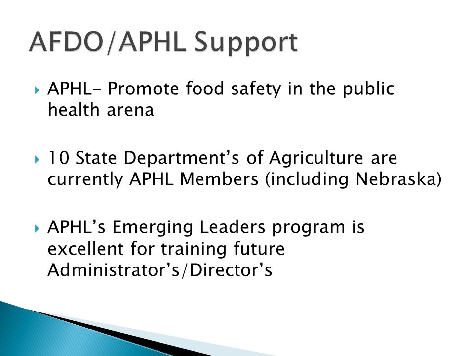  APHL- Promote food safety in the public health arena  10 State Department's of Agriculture are currently APHL Members (including Nebraska)  APHL's Emerging Leaders program is excellent for training future Administrator's/Director's