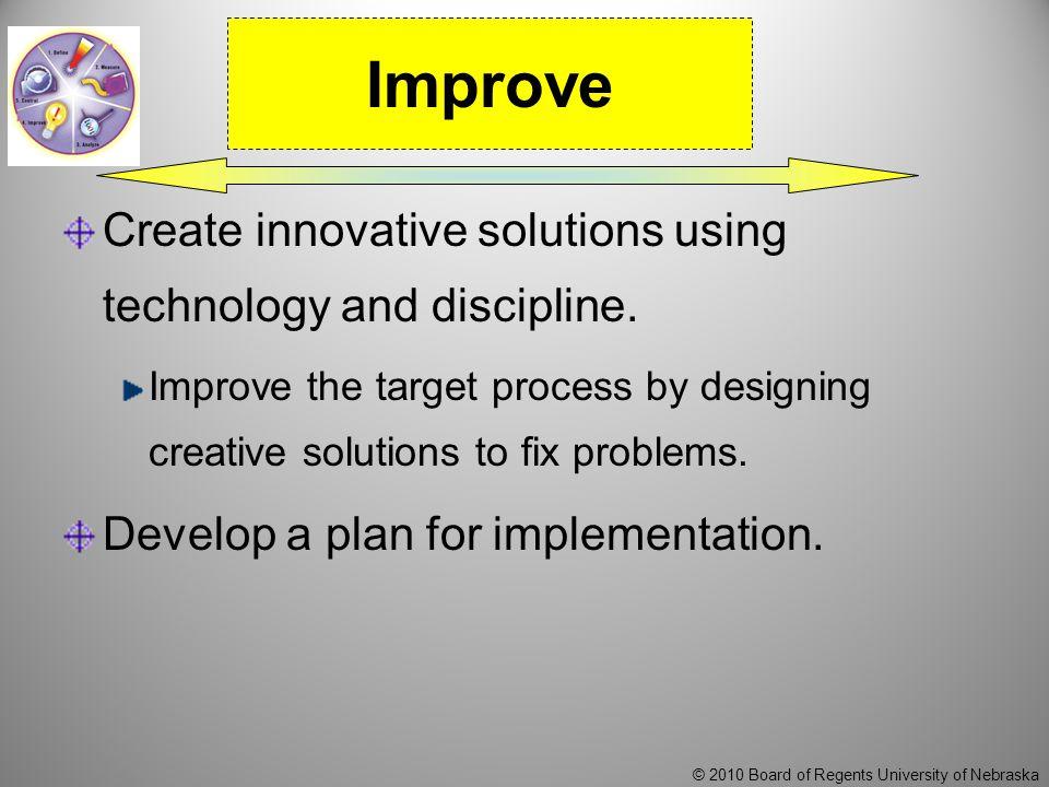 © 2010 Board of Regents University of Nebraska Create innovative solutions using technology and discipline.