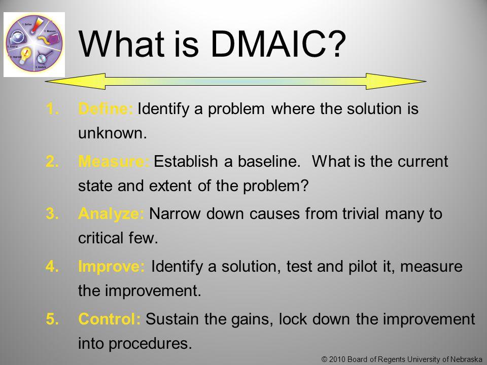 © 2010 Board of Regents University of Nebraska What is DMAIC.
