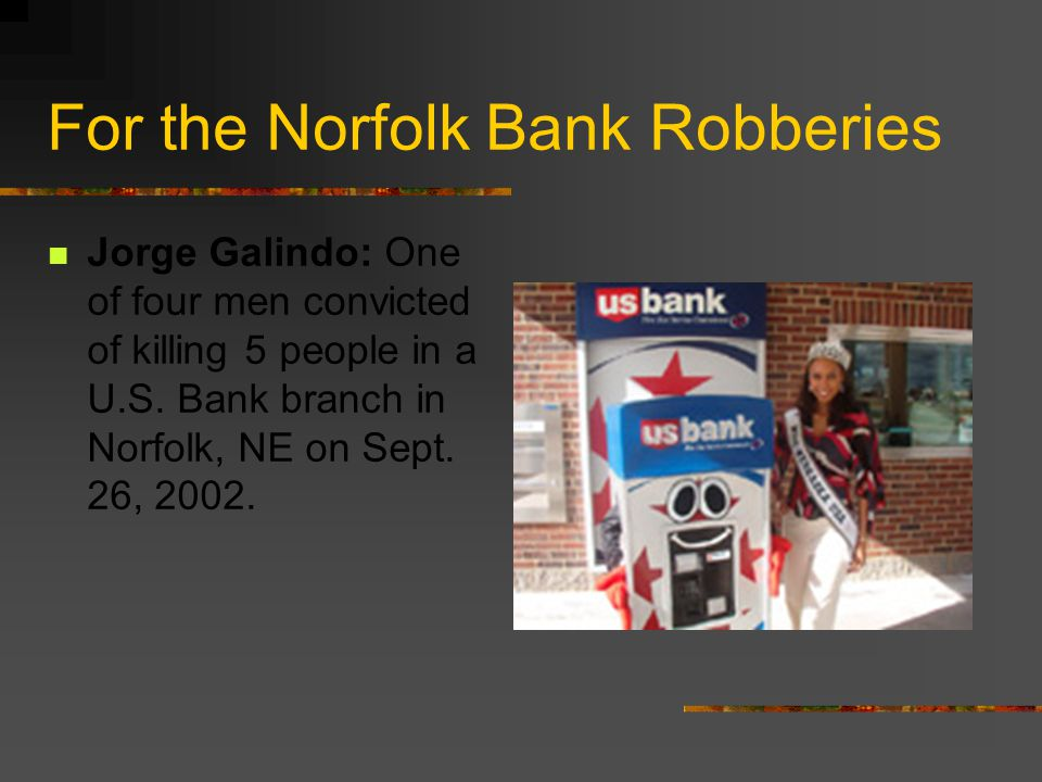 For the Norfolk Bank Robberies Jorge Galindo: One of four men convicted of killing 5 people in a U.S.