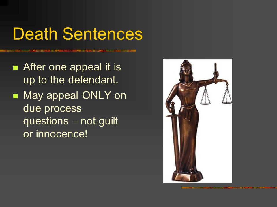 Death Sentences After one appeal it is up to the defendant.