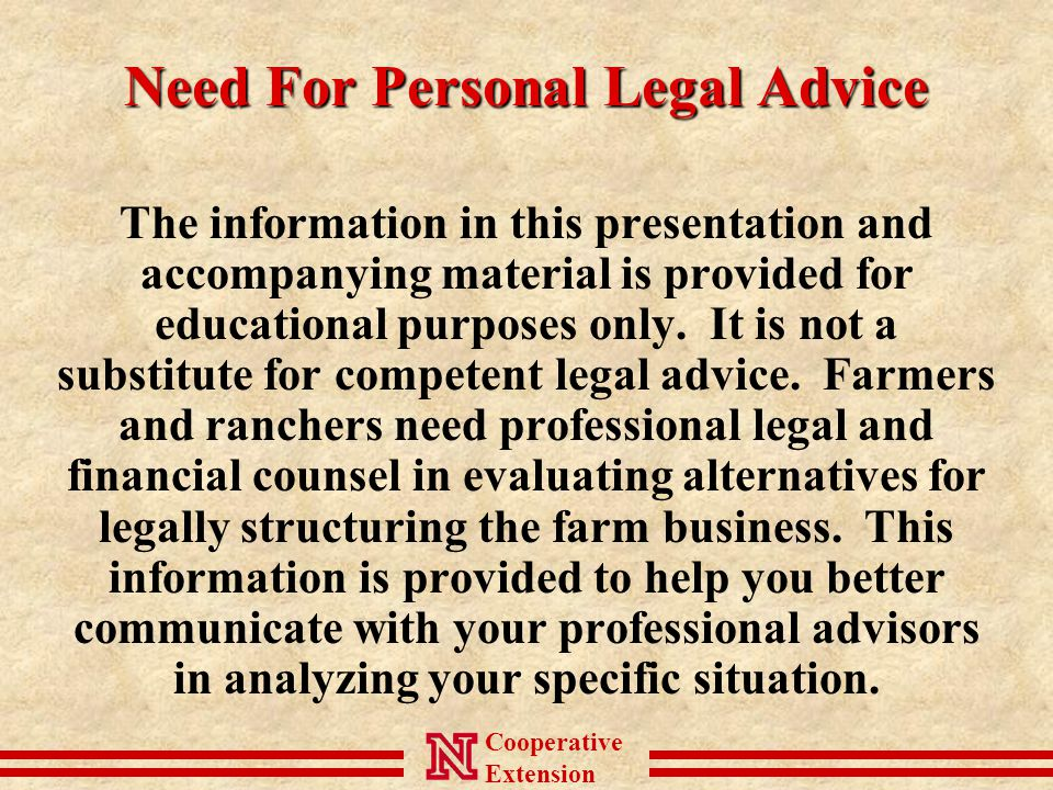Cooperative Extension Need For Personal Legal Advice The information in this presentation and accompanying material is provided for educational purposes only.