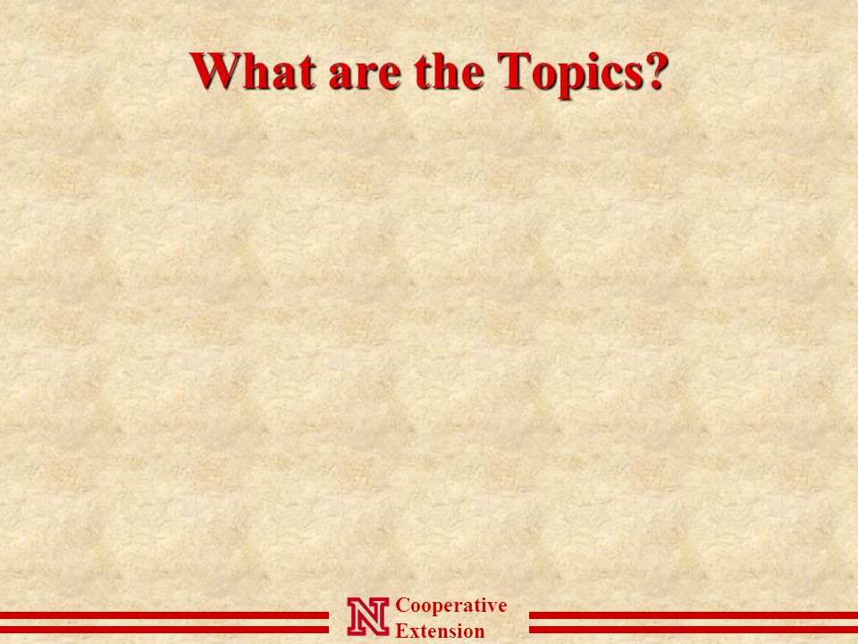 Cooperative Extension What are the Topics