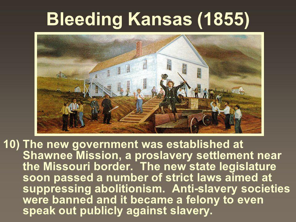 Bleeding Kansas (1855) 10) The new government was established at Shawnee Mission, a proslavery settlement near the Missouri border. The new state legi