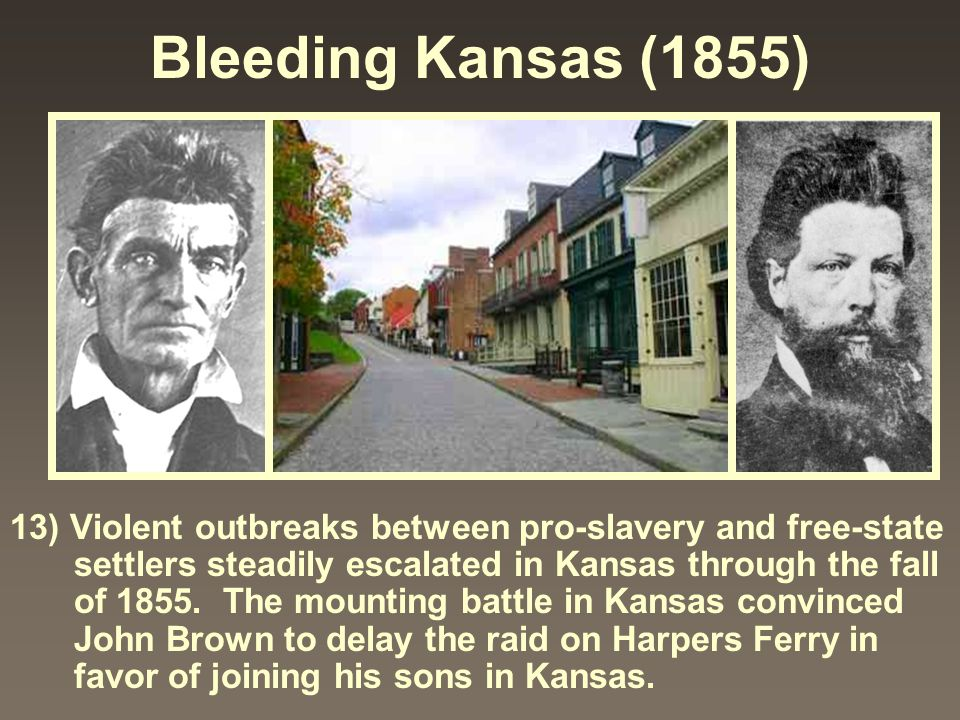 Bleeding Kansas (1855) 13) Violent outbreaks between pro-slavery and free-state settlers steadily escalated in Kansas through the fall of 1855. The mo