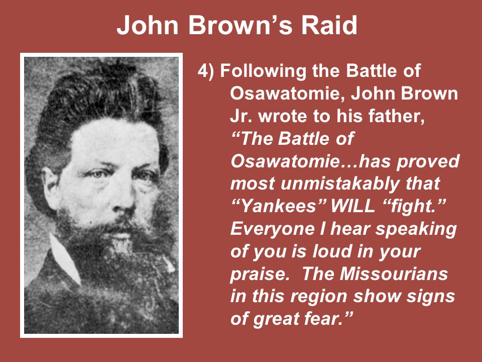 """John Brown's Raid 4) Following the Battle of Osawatomie, John Brown Jr. wrote to his father, """"The Battle of Osawatomie…has proved most unmistakably th"""