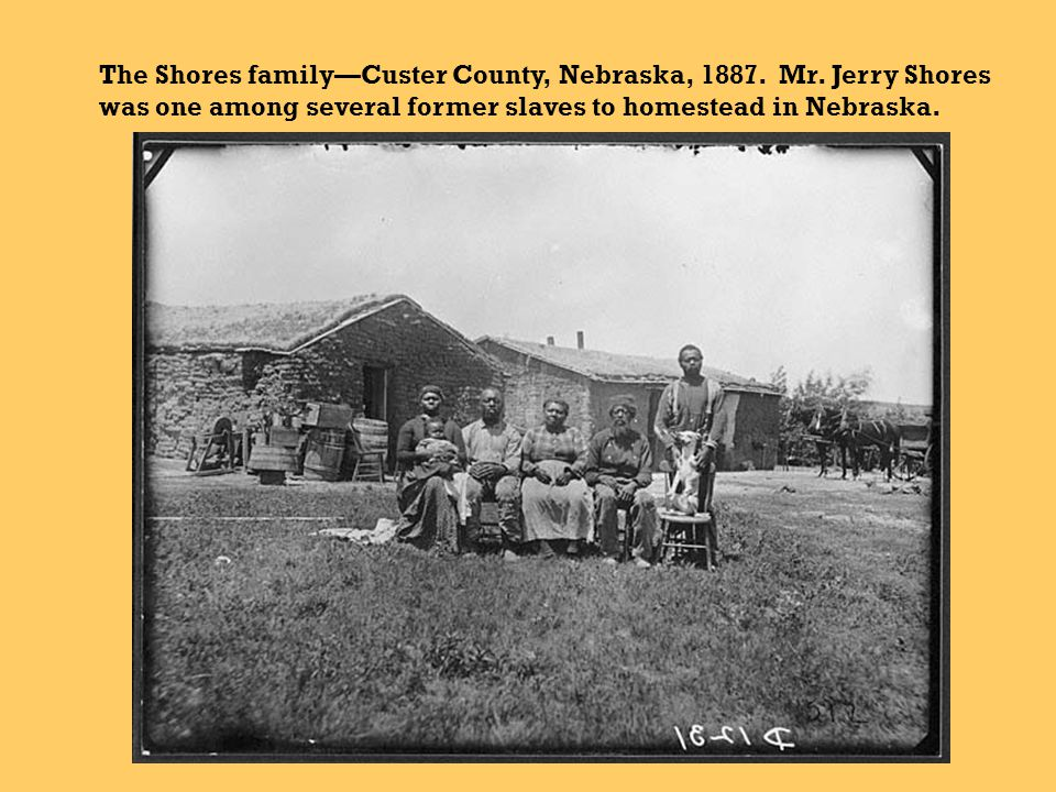 The Shores family—Custer County, Nebraska, 1887. Mr. Jerry Shores was one among several former slaves to homestead in Nebraska.