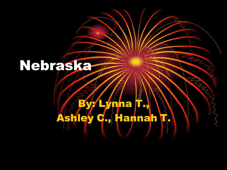 Nebraska By: Lynna T., Ashley C., Hannah T.