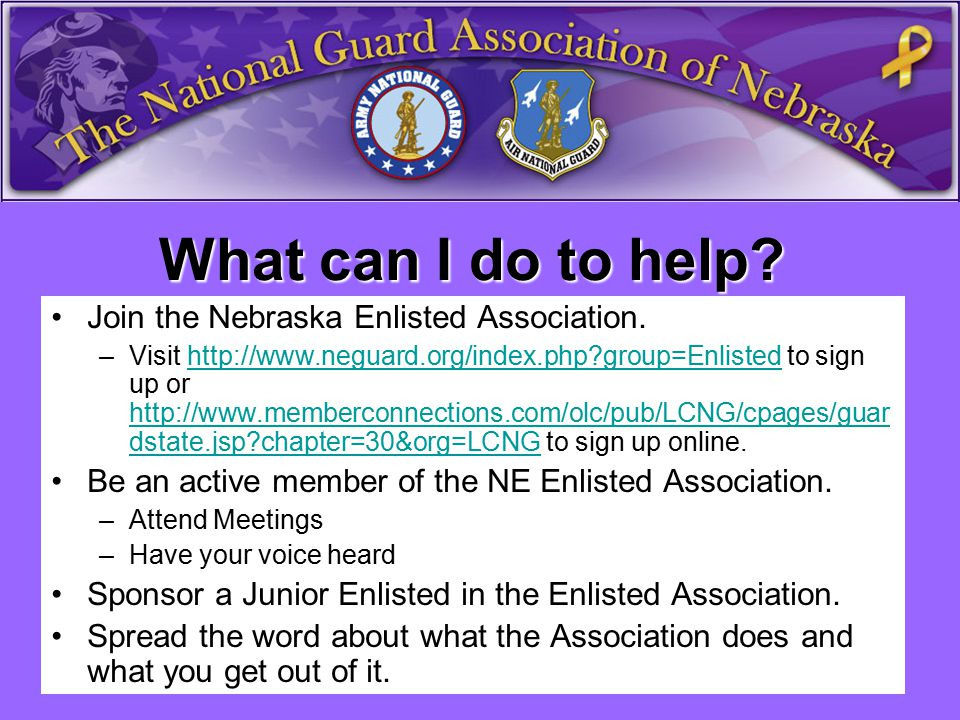 What can I do to help.Join the Nebraska Enlisted Association.