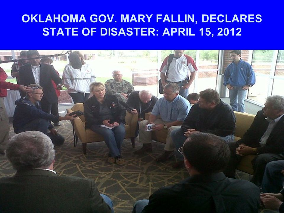 OKLAHOMA GOV. MARY FALLIN, DECLARES STATE OF DISASTER: APRIL 15, 2012