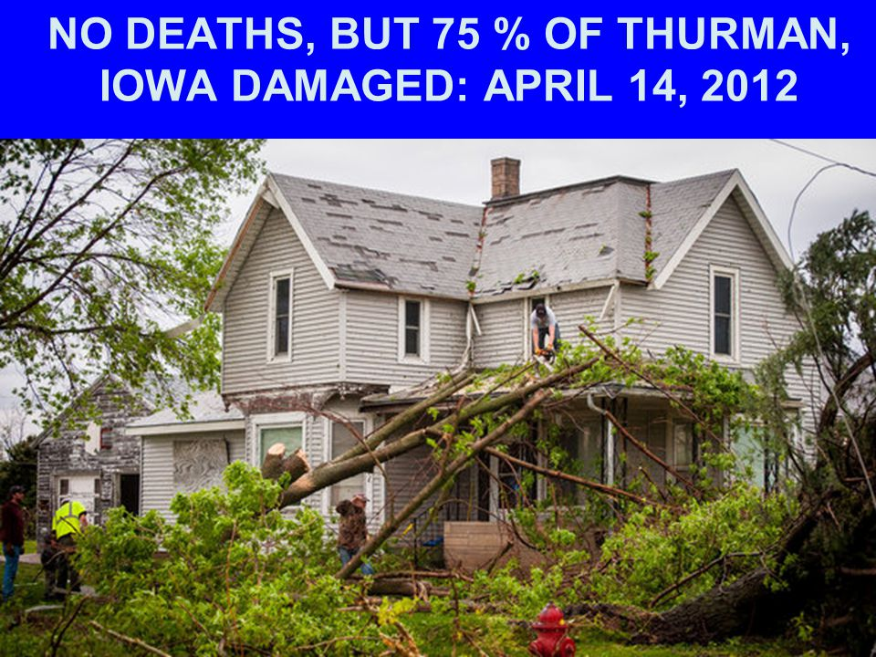 NO DEATHS, BUT 75 % OF THURMAN, IOWA DAMAGED: APRIL 14, 2012