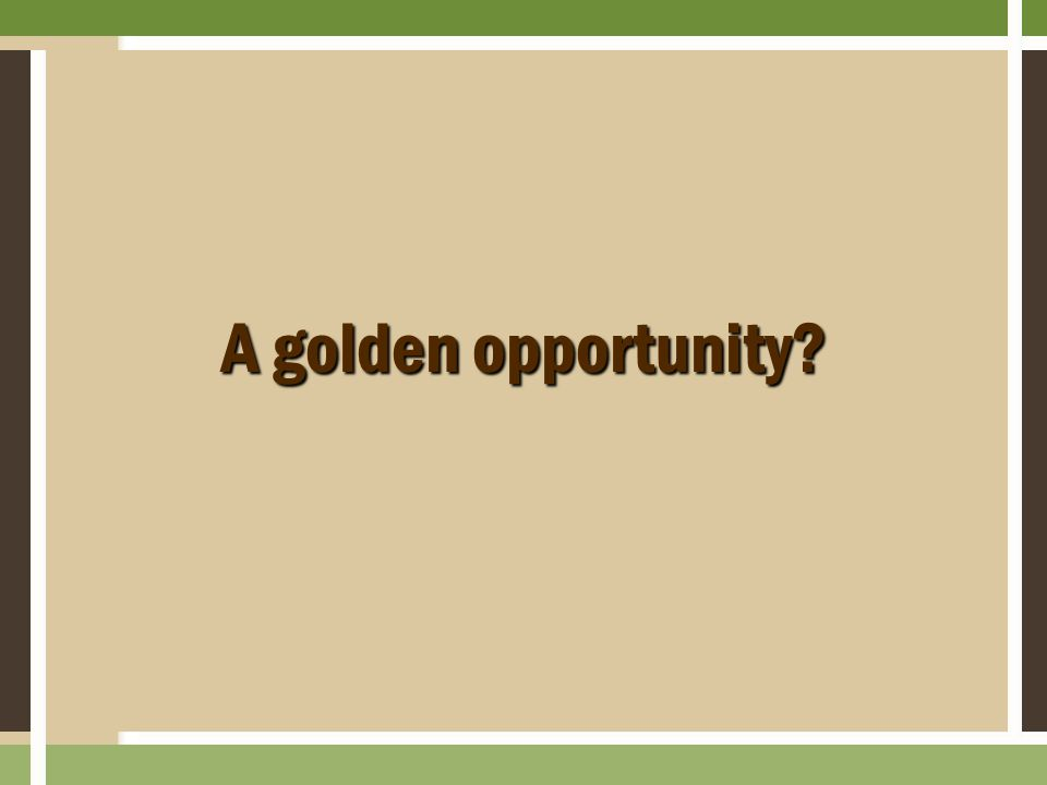 A golden opportunity?