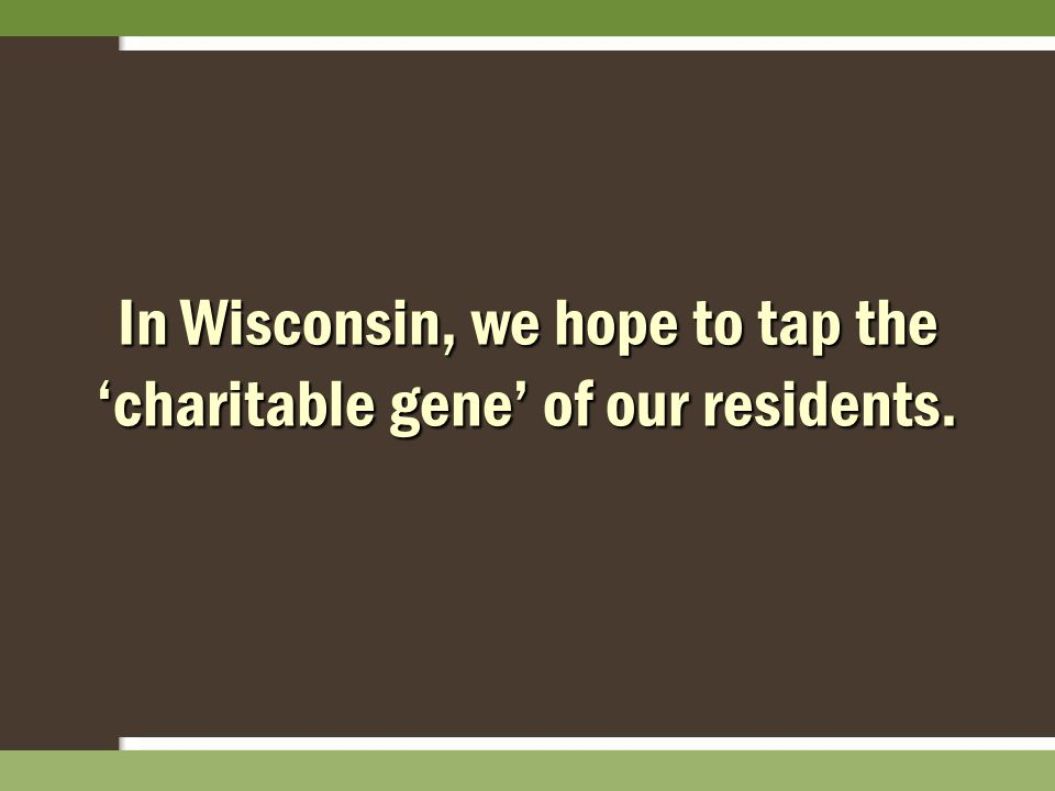 In Wisconsin, we hope to tap the 'charitable gene' of our residents.