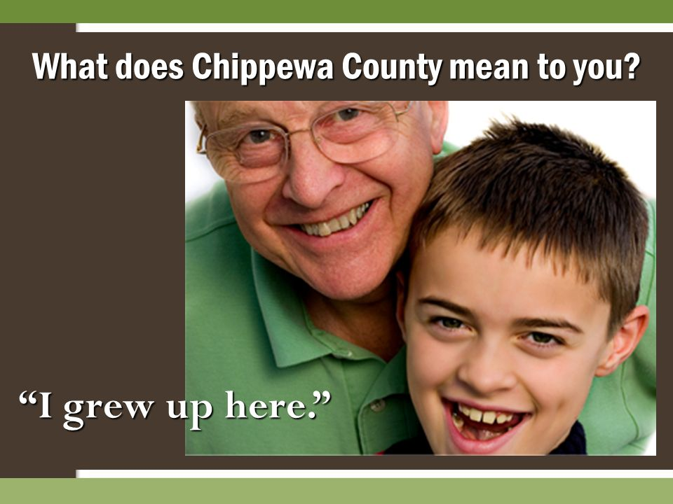 "What does Chippewa County mean to you? ""I grew up here."""