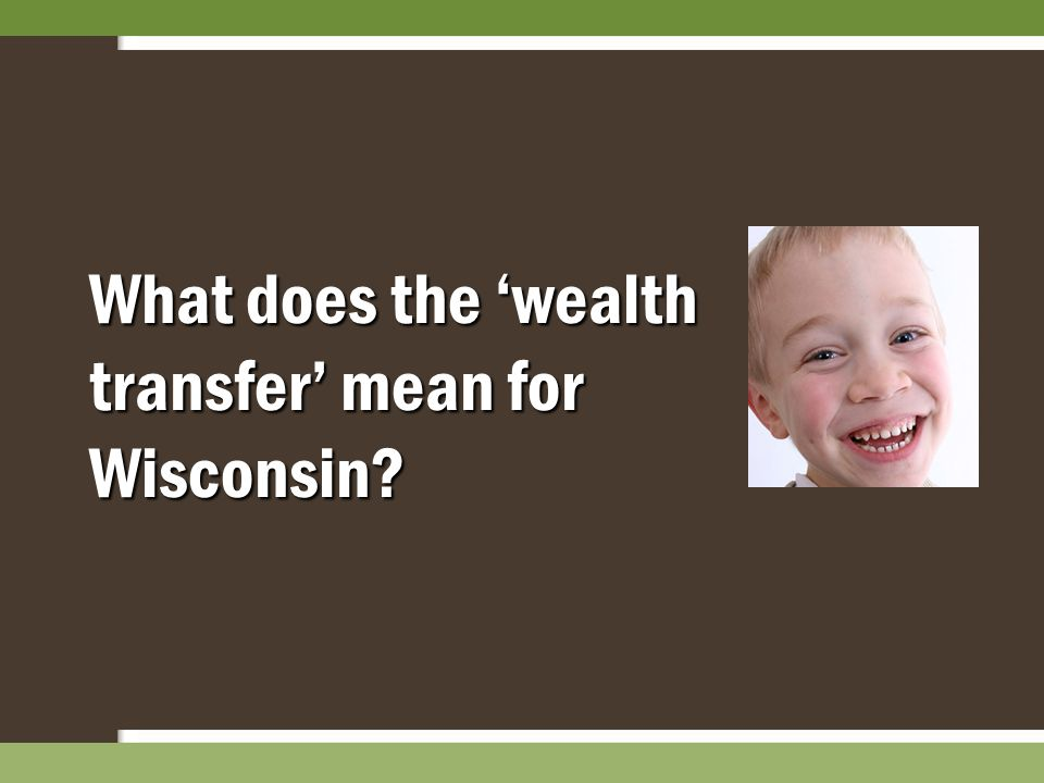 What does the 'wealth transfer' mean for Wisconsin?