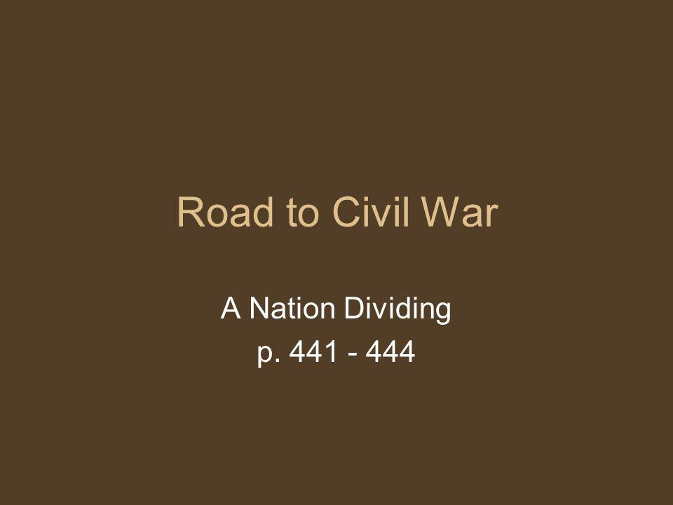 Road to Civil War A Nation Dividing p. 441 - 444