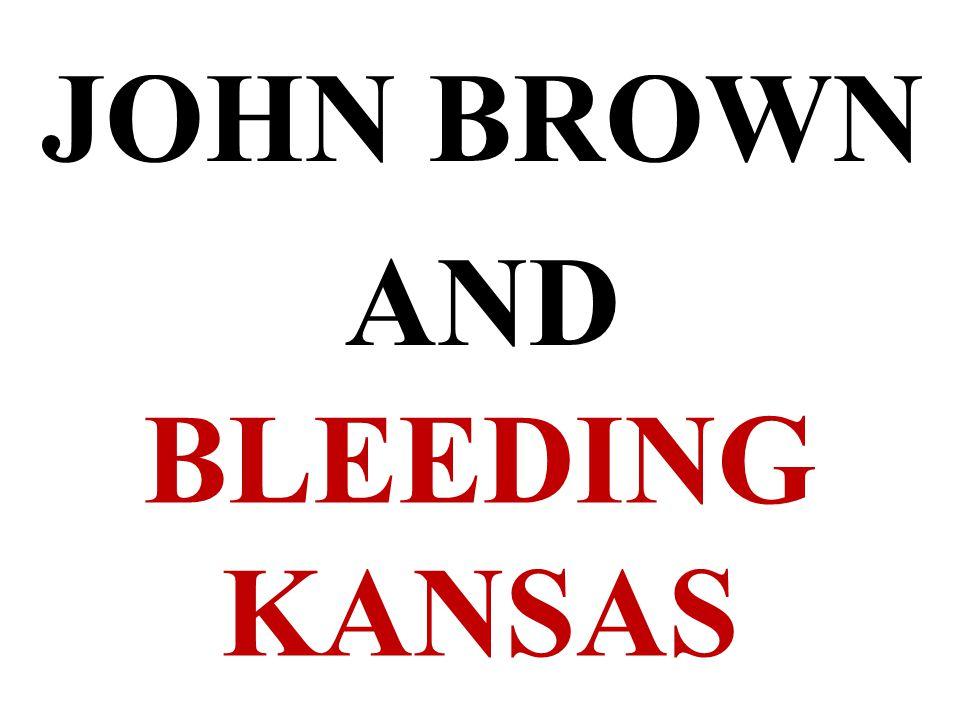 BLEEDING KANSAS JOHN BROWN AND