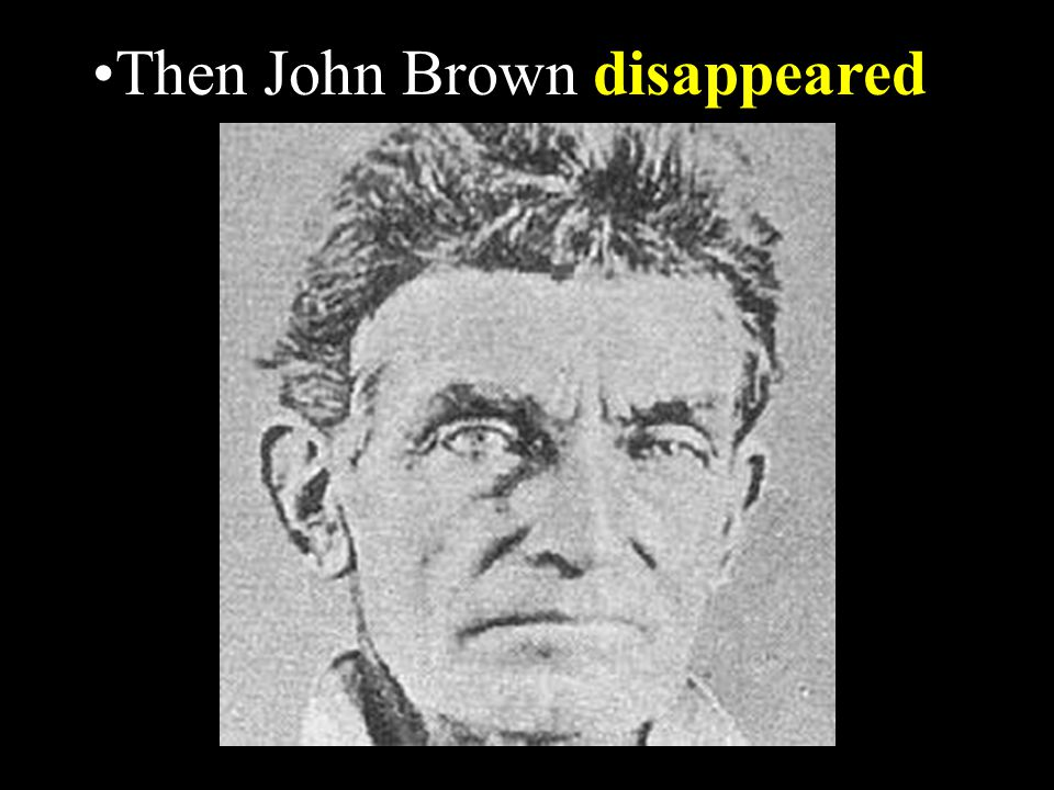 Then John Brown disappeared