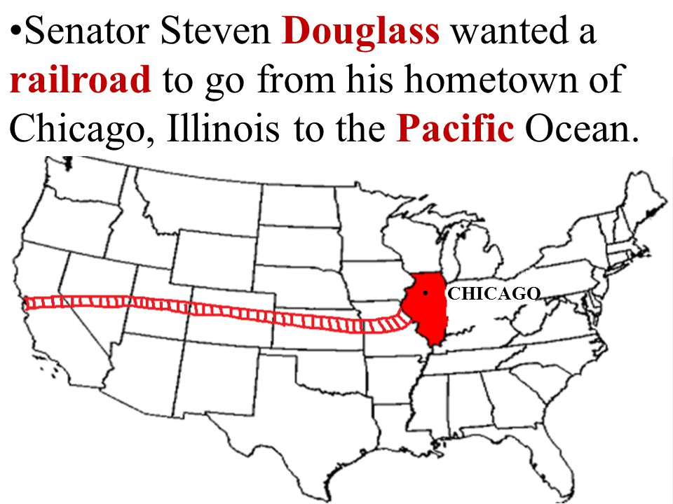Senator Steven Douglass wanted a railroad to go from his hometown of Chicago, Illinois to the Pacific Ocean.