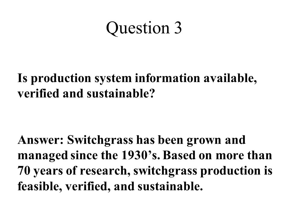 Is production system information available, verified and sustainable? Answer: Switchgrass has been grown and managed since the 1930's. Based on more t