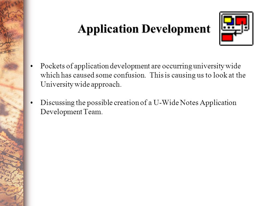Application Development Pockets of application development are occurring university wide which has caused some confusion.