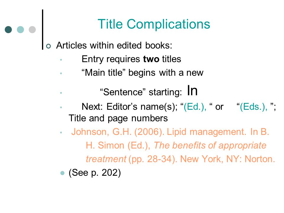 Title Complications Articles within edited books: Entry requires two titles Main title begins with a new Sentence starting: In Next: Editor's name(s); (Ed.), or (Eds.), ; Title and page numbers Johnson, G.H.
