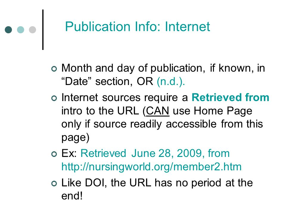 Publication Info: Internet Month and day of publication, if known, in Date section, OR (n.d.).