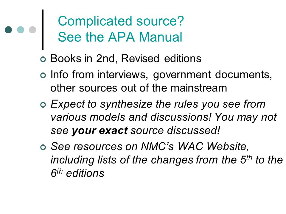 Complicated source? See the APA Manual Books in 2nd, Revised editions Info from interviews, government documents, other sources out of the mainstream